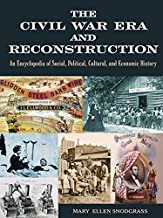 The Civil War Era and Reconstruction: An Encyclopedia of Social, Political, Cultural and Economic History