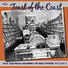 Toast Of The Coast: 1950s R&B From Dolphin's Of Hollywood, Vol. 2