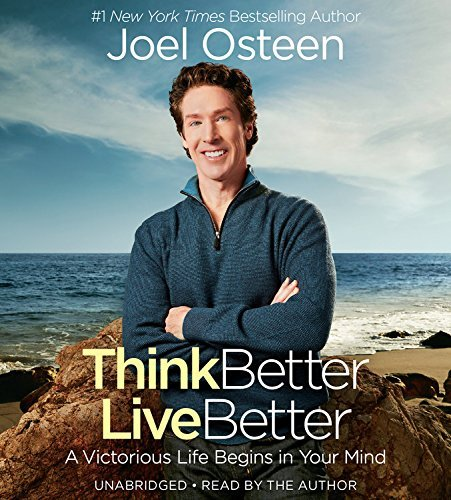 Think Better, Live Better: Deleting Negative Thoughts, Labels, and Attitudes by Joel Osteen (2016-10-04)