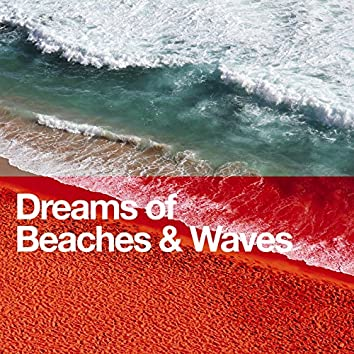 Dreams of Beaches & Waves