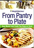 Weight Watchers From Pantry to Plate: Easy Meals From Foods You Keep on Hand