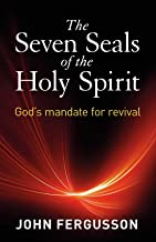 The Seven Seals of the Holy Spirit: God's Mandate for Revival