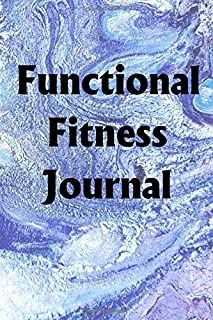 Functional Fitness Journal: Use the Functional Fitness Journal to help you reach your new year's resolution goals