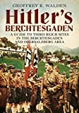 Hitler's Berchtesgaden: A Guide to Third Reich Sites in Berchtesgaden and the Obersalzberg [Idioma I...