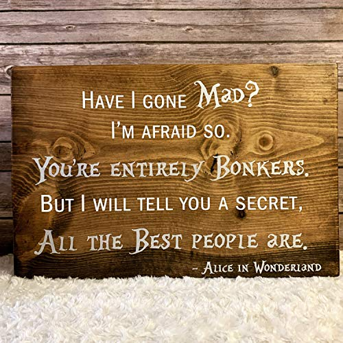 Ced454sy « Have I Gone Mad I Am Afraid So Youre Fully Bonkers Alice au Pays des Merveilles » Dimensions : Largeur 43 cm, Hauteur 28 cm