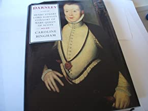 Darnley: A life of Henry Stuart, Lord Darnley, consort of Mary Queen of Scots (Biography & Memoirs)