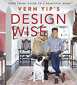 Vern Yip S Design Wise Your Smart Guide To A Beautiful Home Kindle Edition By Yip Vern Crafts Hobbies Home Kindle Ebooks Amazon Com