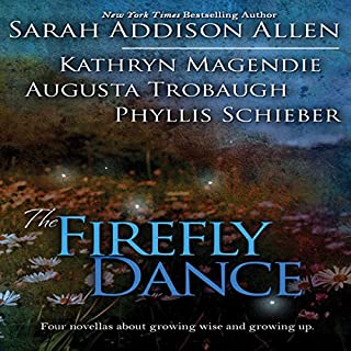 The Firefly Dance     Four Novellas About Growing Wise and Growing Up              By:                                                                                                                                 Sarah Addison Allen,                                                                                        Kathryn Magendie,                                                                                        Phyllis Schieber                               Narrated by:                                                                                                                                 Frances Fuller                      Length: 8 hrs and 3 mins     37 ratings     Overall 3.2