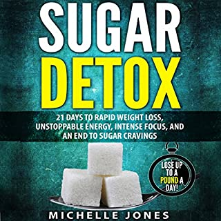 Sugar Detox: 21 Days to Rapid Weight Loss, Unstoppable Energy, Intense Focus, and an End to Sugar Cravings cover art