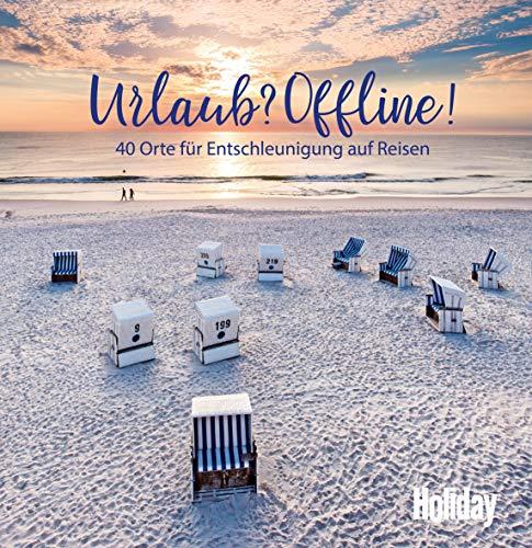 HOLIDAY Reisebuch: Urlaub? Offline!: 40 Orte zum Entschleunigen auf Reisen