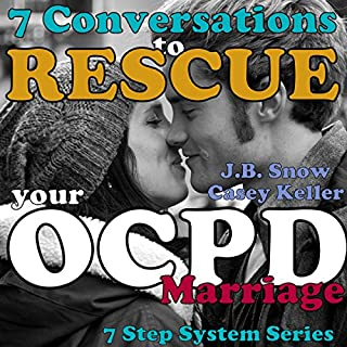 7 Conversations to Rescue Your OCPD Marriage     Step System Series              By:                                                                                                                                 J. B. Snow,                                                                                        Casey Keller                               Narrated by:                                                                                                                                 D. Gaunt                      Length: 22 mins     11 ratings     Overall 4.9