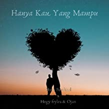 Hanya Kau Yang Mampu (feat. Hegy Frylea, Ojan)