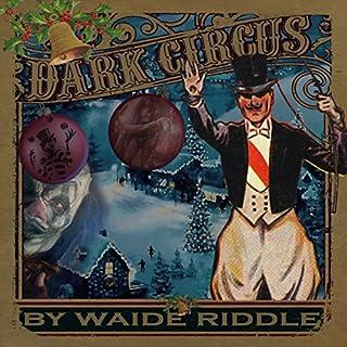 Dark Circus     A Poem              Autor:                                                                                                                                 Waide Riddle                               Sprecher:                                                                                                                                 Michael McHenry                      Spieldauer: 3 Min.     Noch nicht bewertet     Gesamt 0,0