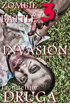 Zombie Battle - Part Three: Invasion by [Jacqueline Druga, Gene Mariani]