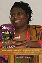 Sleeping with the Enemy and the Enemy was Me!: From trauma to triumph...a Spiritual Awakening