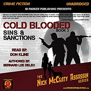 Cold Blooded III: Sins and Sanctions     Nick McCarty - Assassin, Book 3              By:                                                                                                                                 Bernard Lee DeLeo                               Narrated by:                                                                                                                                 Don Kline                      Length: 10 hrs and 25 mins     19 ratings     Overall 3.8