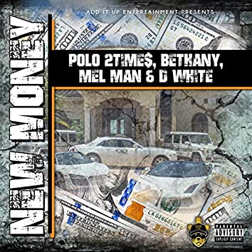 New Money (feat. Polo 2time$, Bethany, Mel Man & D White)