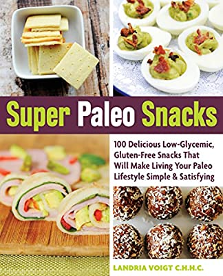 Super Paleo Snacks: 100 Delicious Low-Glycemic, Gluten-Free Snacks That Will Make Living Your Paleo Lifestyle Simple & Satisfying