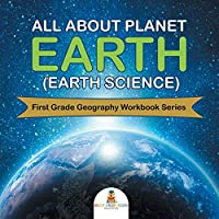 All About Planet Earth (Earth Science): First Grade Geography Workbook Series