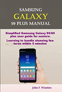 Samsung Galaxy S9 Plus Manual: Simplified Samsung Galaxy S9/S9 plus user guide for seniors: Learning to handle stunning features within 5 minutes