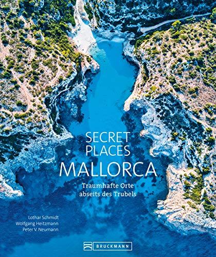 Secret Places Mallorca.: Bildband: Traumhafte Orte abseits des Trubels. Echte Geheimtipps zu einsamen Buchten, Wandertouren und grandiosen Ausblicken.