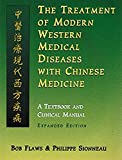 The Treatment of Modern Western Diseases With Chinese Medicine: A Textbook & Clinical Manual: A Textbook and Clinical Manual - Bob Flaws