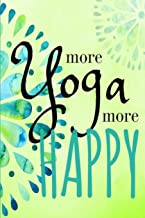 More Yoga More Happy: Journal or diary with names of 27 popular yoga poses in Sanskrit and English and 120 blank lined pages for yogis and yoga lovers
