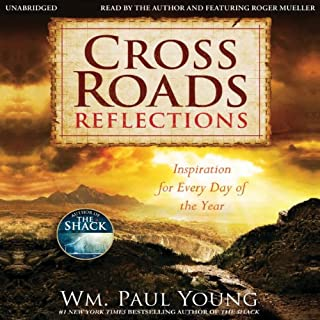 Cross Roads Reflections     Inspiration for Every Day of the Year              By:                                                                                                                                 Wm. Paul Young                               Narrated by:                                                                                                                                 Roger Mueller,                                                                                        Wm. Paul Young                      Length: 4 hrs and 21 mins     8 ratings     Overall 3.8