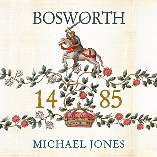 Bosworth 1485     Psychology of a Battle              By:                                                                                                                                 Michael K. Jones                               Narrated by:                                                                                                                                 Peter Wickham                      Length: 6 hrs and 33 mins     72 ratings     Overall 4.1