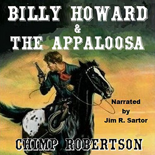 Billy Howard & the Appaloosa     Billy Howard Series, Book 3              By:                                                                                                                                 Chimp Robertson                               Narrated by:                                                                                                                                 Jim R Sartor                      Length: 5 hrs and 46 mins     2 ratings     Overall 5.0