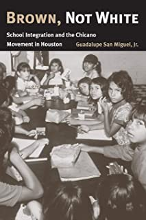 Brown, Not White: School Integration and the Chicano Movement in Houston