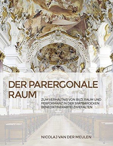 Der parergonale Raum: Zum Verhältnis von Bild, Raum und Performanz in der spätbarocken Benediktinerabtei Zwiefalten