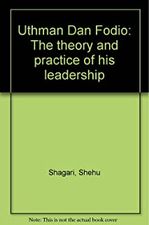Uthman Dan Fodio: The theory and practice of his leadership