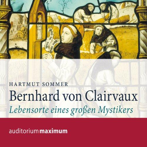 Bernhard von Clairvaux. Lebensorte eines großen Mystikers Titelbild