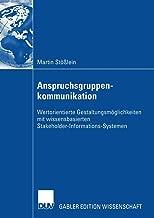 Anspruchsgruppenkommunikation: Wertorientierte Gestaltungsmöglichkeiten mit  Wissensbasierten Stakeholder-Informations-Systemen (German Edition)