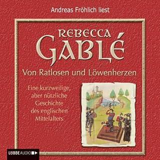 Von Ratlosen und Löwenherzen. Eine kurzweilige, aber nützliche Geschichte des englischen Mittelalters Titelbild
