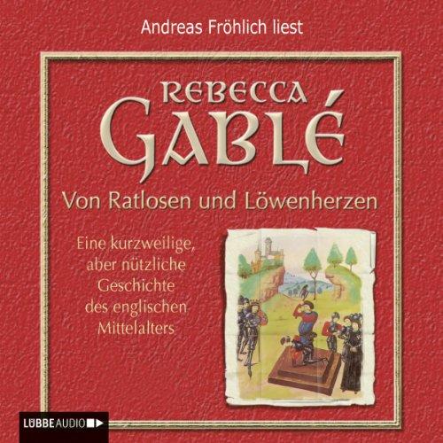 Von Ratlosen und Löwenherzen. Eine kurzweilige, aber nützliche Geschichte des englischen Mittelalters cover art