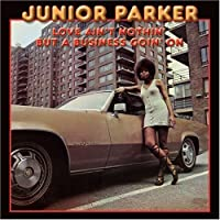 Love Ain't Nothin' But a Busin by Junior Parker (2007-09-20)