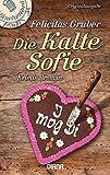 Die Kalte Sofie: Ein München-Krimi (Krimiserie Die Kalte Sofie, Band 1) - Felicitas Gruber