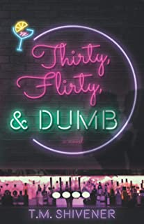Thirty, Flirty, & Dumb