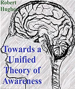 Towards a Unified Theory of Awareness by [Robert Hughes]