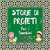 Storie Di Profeti Per I Bambini: Racconti Coranici Di Profeti Di Epoche Diverse Per I Bamb...
