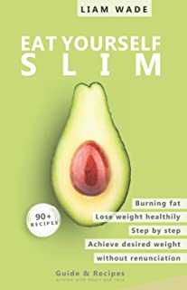 Eat yourself slim: Healthy weight loss without sacrifice, a step by step guide to burn fat and reach your desired weight. ...