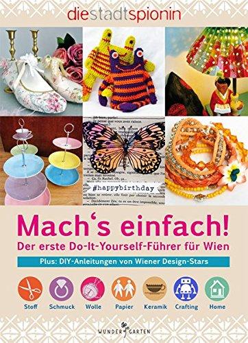 Mach's einfach!: Der erste Do-It-Yourself-Führer für Wien