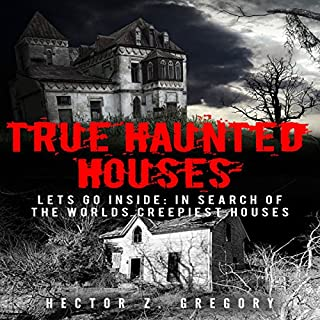True Haunted Houses - Let's Go Inside: In Search of the World's Creepiest Houses audiobook cover art