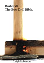 Bushcraft - The Bow Drill Bible.