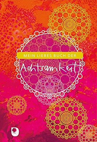 Mein liebes Buch der Achtsamkeit (Eschbacher Eintragbuch)