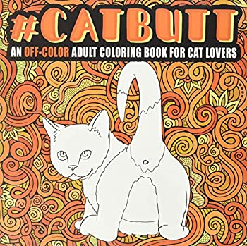 Cat Butt  An Off-Color Adult Coloring Book for Cat Lovers