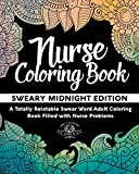 Nurse Coloring Book: Sweary Midnight Edition - A Totally Relatable Swear Word Adult