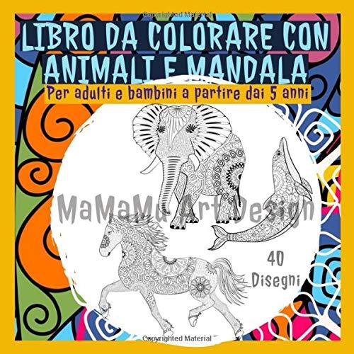 Libro da colorare con animali e mandala - (per adulti e bambini a partire dai 5 anni): Coloriamo i mandala degli: elefanti, cavalli, delfini, ... farfalle, alci, lontra, scoiattoli, ecc.).